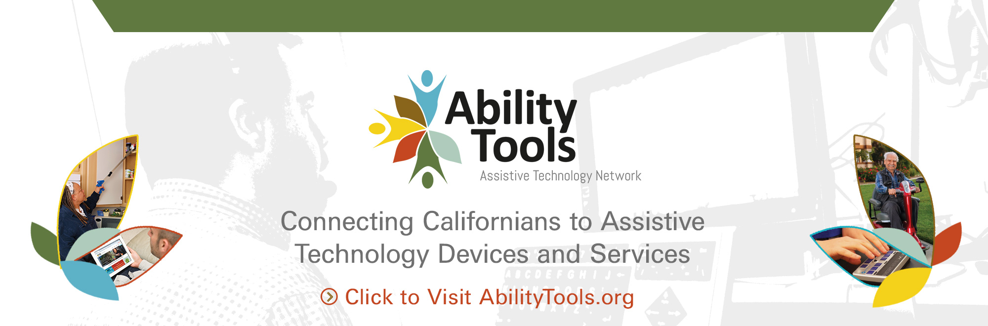 Banner of Ability Tools Assistive Technology Network. Connecting Californians to Assistive Technology and Services.